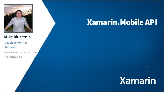 Mike Bluestein Developer/Writer Xamarin mike.bluestein@xamarin.com Xamarin.Mobile API @mikebluestein