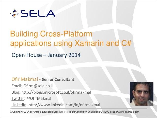 Building Cross-Platform applications using Xamarin and C# Open House – January 2014  Ofir Makmal - Senior Consultant Email...