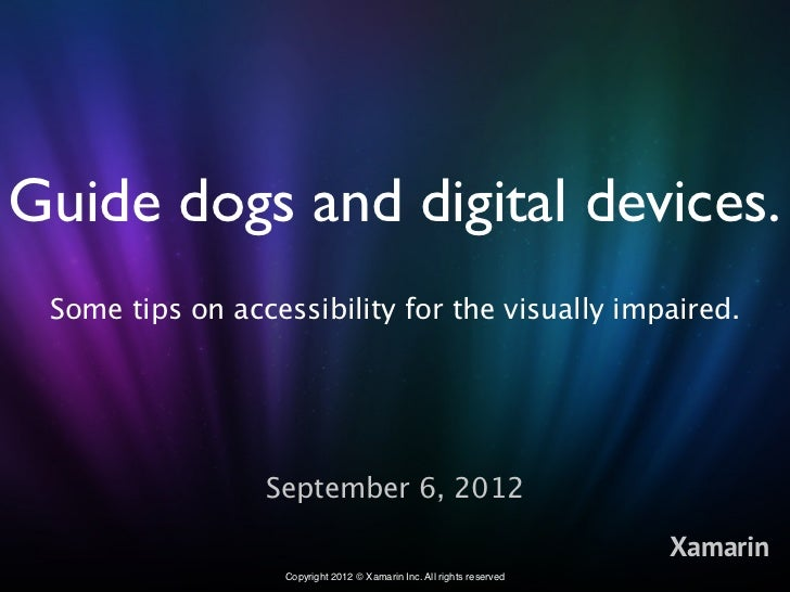 Guide dogs and digital devices. Some tips on accessibility for the visually impaired.                 September 6, 2012   ...
