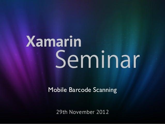 Xamarin    Seminar  Mobile Barcode Scanning    29th November 2012