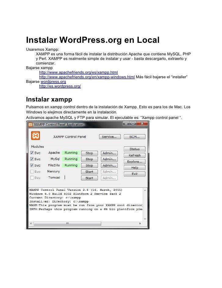 Instalar WordPress.org en LocalUsaremos Xampp:     XAMPP es una forma fácil de instalar la distribución Apache que contien...