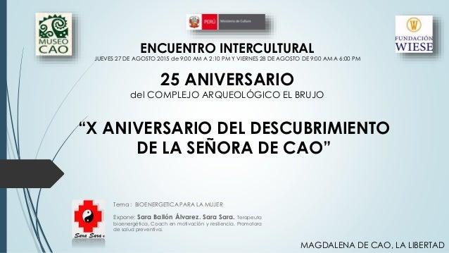 """""""X ANIVERSARIO DEL DESCUBRIMIENTO DE LA SEÑORA DE CAO"""" Tema : BIOENERGETICA PARA LA MUJER Expone: Sara Ballón Álvarez. Sar..."""