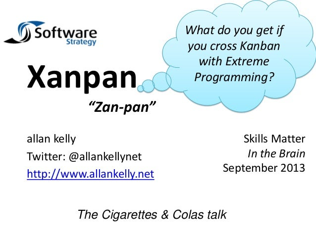 "allan kelly Twitter: @allankellynet http://www.allankelly.net Xanpan ""Zan-pan"" The Cigarettes & Colas talk What do you get..."