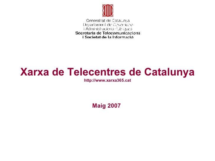 Maig 2007 Xarxa de Telecentres de Catalunya http://www.xarxa365.cat