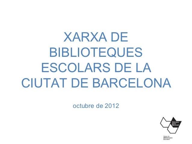XARXA DE    BIBLIOTEQUES   ESCOLARS DE LACIUTAT DE BARCELONA      octubre de 2012