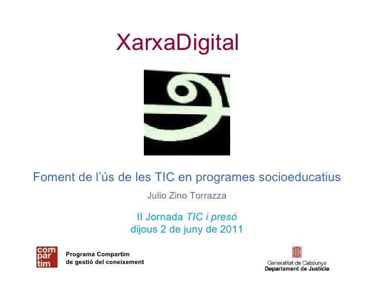 XarxaDigital Foment de l'ús de les TIC en programes socioeducatius II Jornada  TIC i presó dijous 2 de juny de 2011 Julio ...
