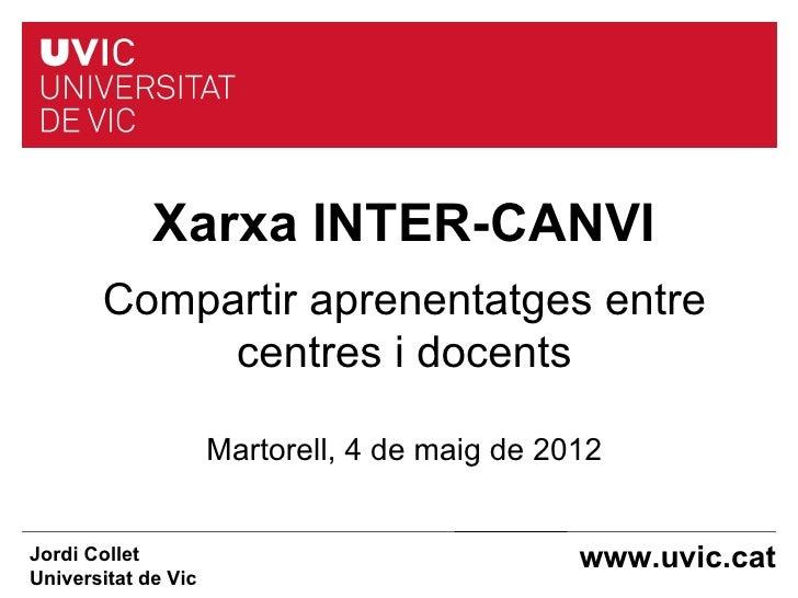 Xarxa INTER-CANVI       Compartir aprenentatges entre            centres i docents                     Martorell, 4 de mai...