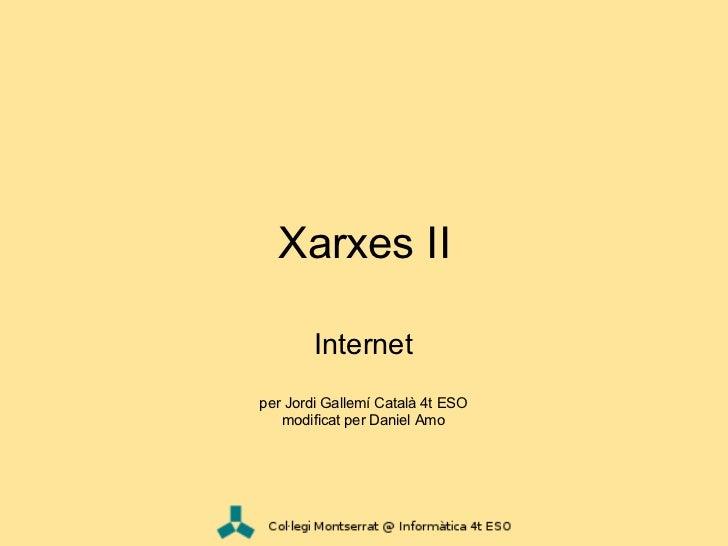 Xarxes II        Internetper Jordi Gallemí Català 4t ESO   modificat per Daniel Amo