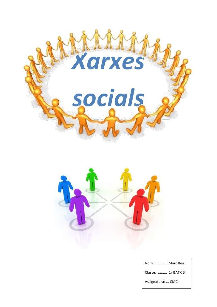Xarxes socials               Nom: ........... Marc Bea            Classe: ......... 1r BATX B            Assignatura: ... ...