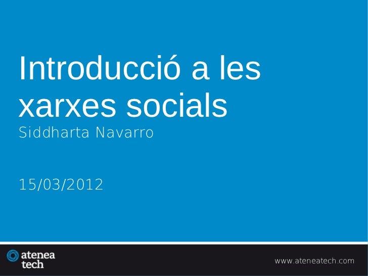 Introducció a lesxarxes socialsSiddharta Navarro15/03/2012                    www.ateneatech.com