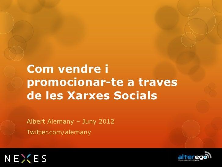Com vendre ipromocionar-te a travesde les Xarxes SocialsAlbert Alemany – Juny 2012Twitter.com/alemany