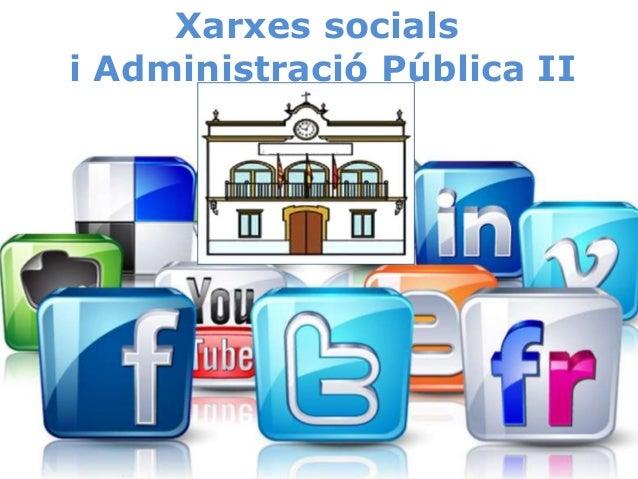 Xarxes Socials i Administracio Pública II