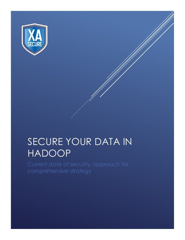 SECURE YOUR DATA IN HADOOP Current state of security, approach for comprehensive strategy