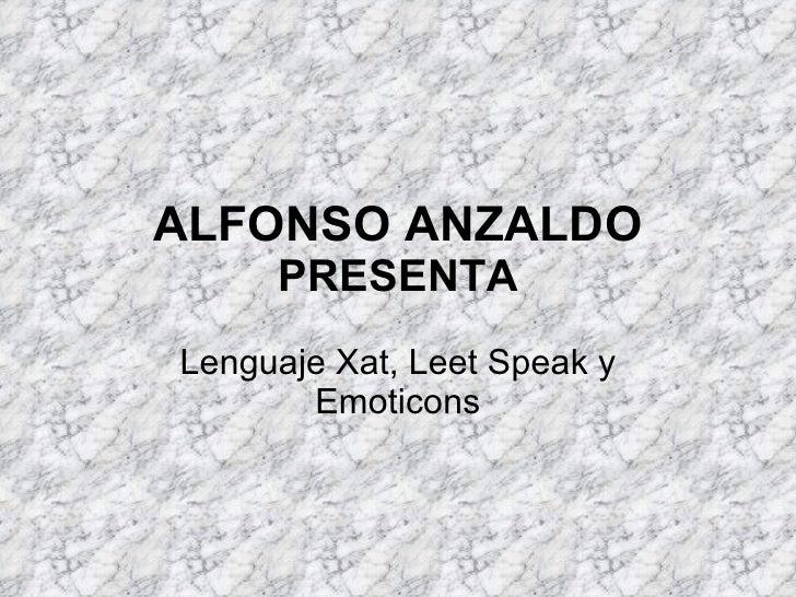 ALFONSO ANZALDO PRESENTA Lenguaje Xat, Leet Speak y Emoticons