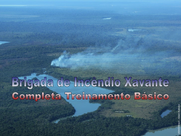 USAID/Brazil –Adam Kubiske Brigada de Incêndio Xavante Completa Treinamento Básico