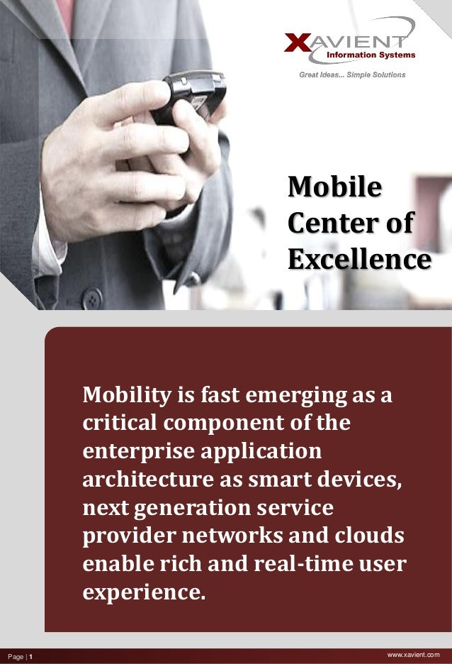 www.xavient.comPage | 1 Mobile Center of Excellence Mobility is fast emerging as a critical component of the enterprise ap...