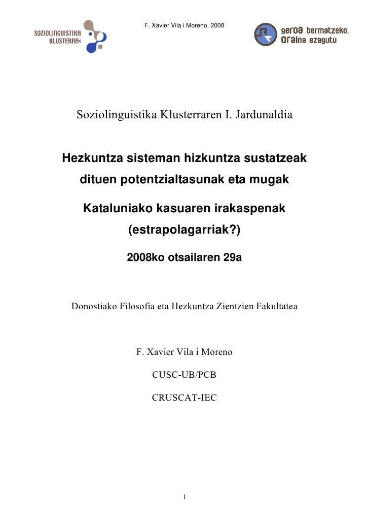 F. Xavier Vila i Moreno, 2008       Soziolinguistika Klusterraren I. Jardunaldia   Hezkuntza sisteman hizkuntza sustatzeak...
