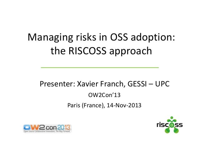 Managing risks in OSS adoption: the RISCOSS approach, Xavier Franch, Universitat Politècnica de Catalunya