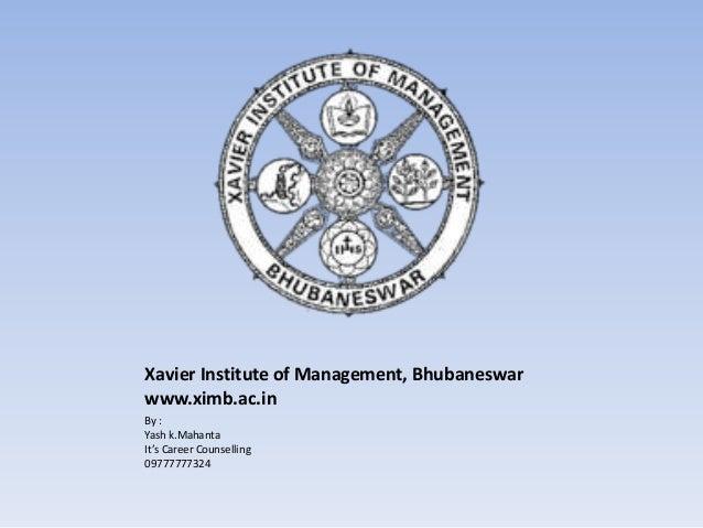 Xavier Institute of Management, Bhubaneswarwww.ximb.ac.inBy :Yash k.MahantaIt's Career Counselling09777777324