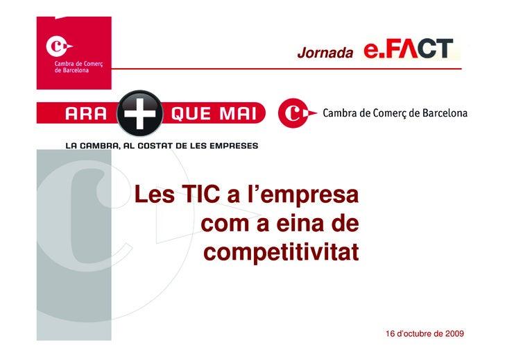 Jornada     Les TIC a l'empresa       com a eina de       competitivitat                           16 d'octubre de 2009