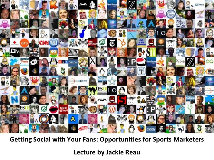 Getting Social with Your Fans: Opportunities for Sports Marketers                     Lecture by Jackie Reau
