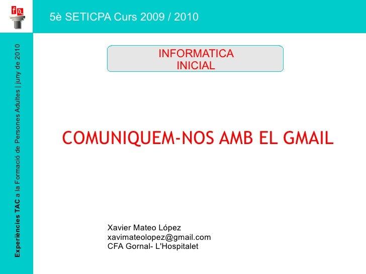 Experiències TAC  a la Formació de Persones Adultes | juny de 2010 COMUNIQUEM-NOS AMB EL GMAIL Xavier Mateo López [email_a...