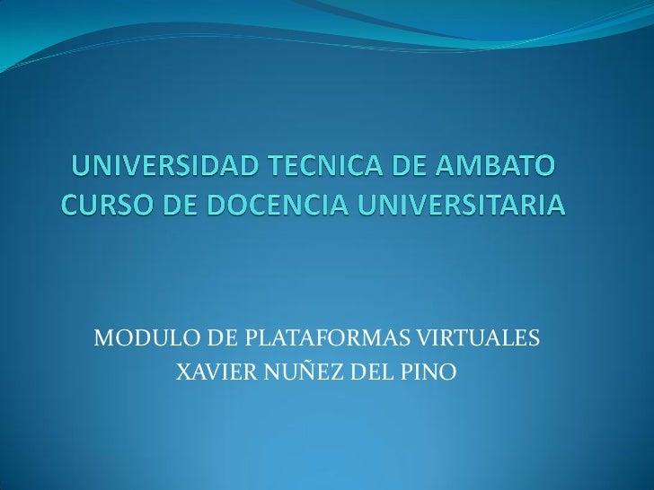 MODULO DE PLATAFORMAS VIRTUALES    XAVIER NUÑEZ DEL PINO