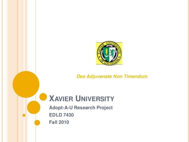 Deo Adjuvenate Non TimendumXAVIER UNIVERSITYAdopt-A-U Research ProjectEDLD 7430Fall 2010