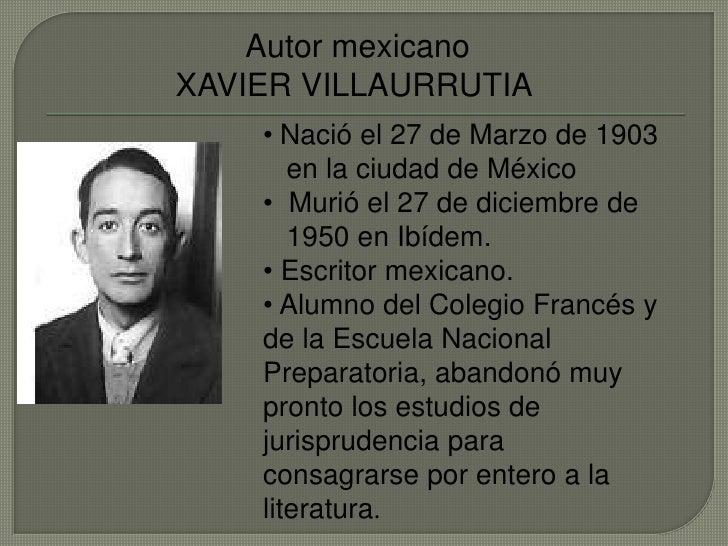 Autor mexicano<br />XAVIER VILLAURRUTIA<br /><ul><li>Nació el 27 de Marzo de 1903 </li></ul>  en la ciudad de México<br /...