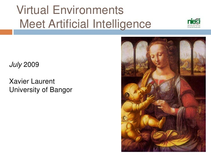 Virtual Environments Meet Artificial Intelligence <br />July 2009<br />Xavier Laurent<br />University of Bangor<br />