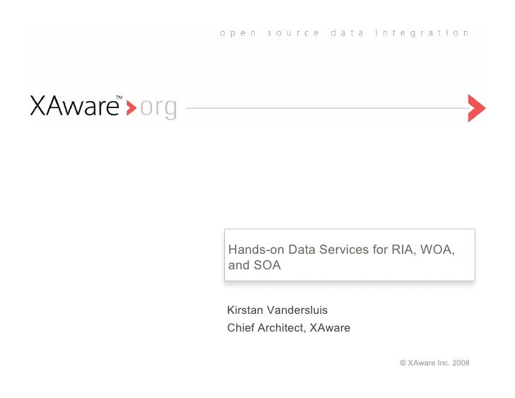 Hands-on Data Services for RIA, WOA, and SOA   Kirstan Vandersluis Chief Architect, XAware                             © X...