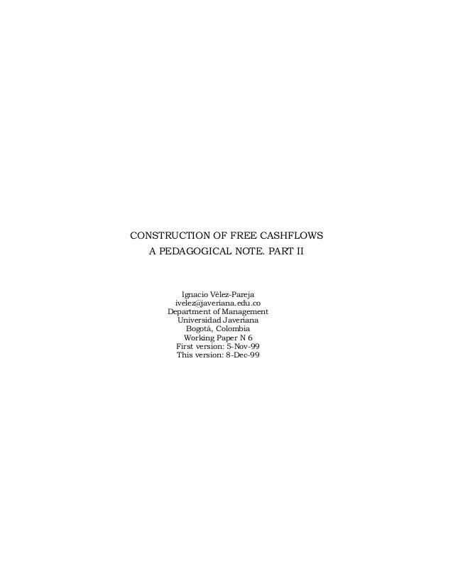 CONSTRUCTION OF FREE CASHFLOWS A PEDAGOGICAL NOTE. PART II  Ignacio Vélez-Pareja ivelez@javeriana.edu.co Department of Man...