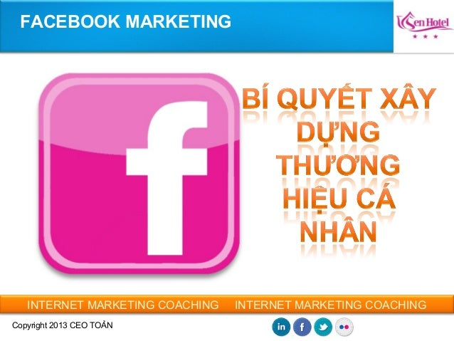 INTERNET MARKETING COACHING INTERNET MARKETING COACHING Copyright 2013 CEO TOẢN FACEBOOK MARKETING