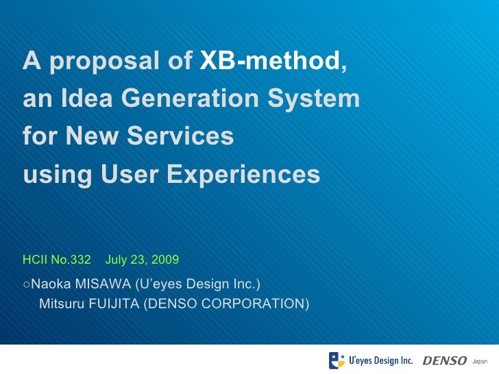 ○ Naoka MISAWA (U'eyes Design Inc.)   Mitsuru FUIJITA (DENSO CORPORATION) A proposal of  XB-method ,  an Idea Generation S...