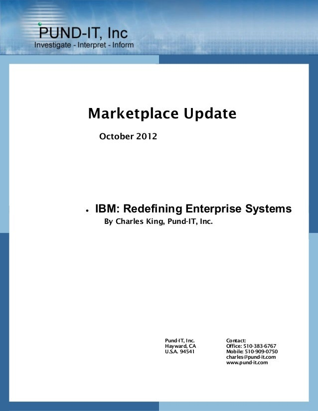 Marketplace Update    October 2012   IBM: Redefining Enterprise Systems     By Charles King, Pund-IT, Inc.               ...