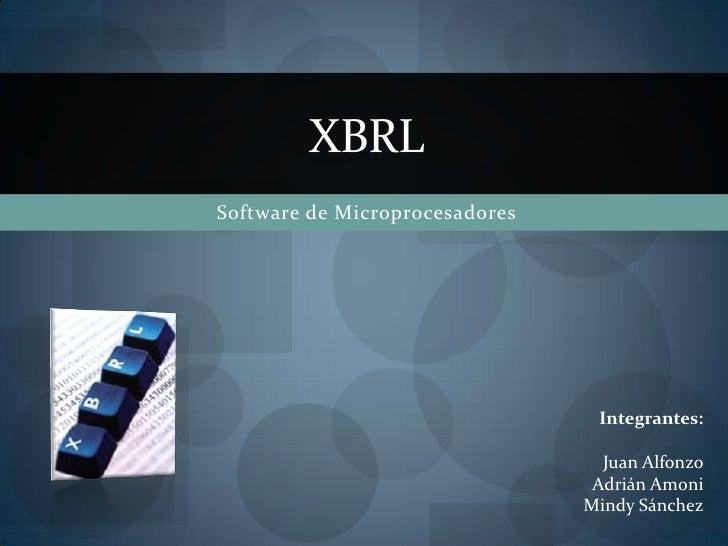 Software de Microprocesadores<br />XBRL<br />Integrantes:<br />Juan Alfonzo<br />Adrián Amoni<br />Mindy Sánchez<br />