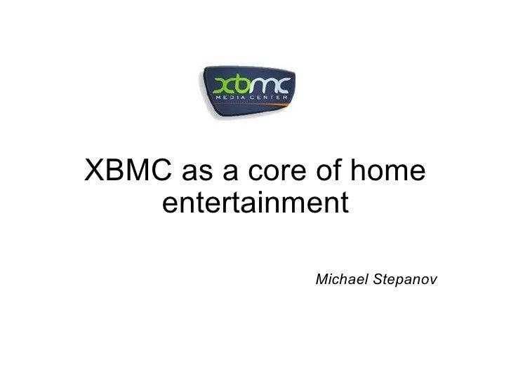 Xbmc as a core of home entertainment