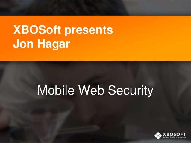 XBOSoft presents Jon Hagar Mobile Web Security
