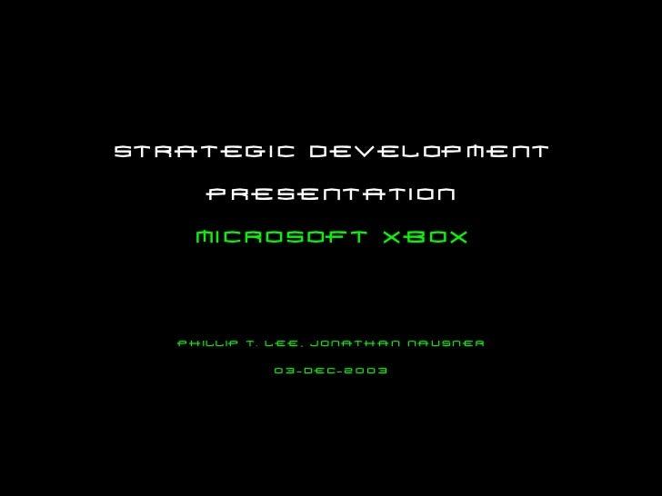 strategic development      presentation     microsoft Xbox       Phillip T. Lee, Jonathan Nausner               03-dec-2003