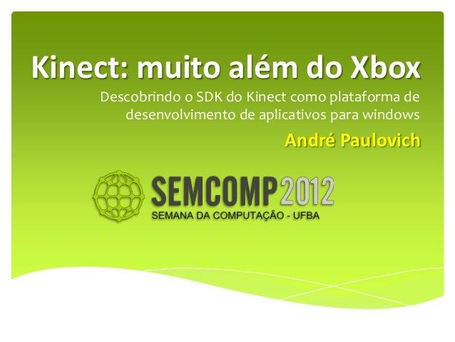 Kinect: muito além do Xbox    Descobrindo o SDK do Kinect como plataforma de       desenvolvimento de aplicativos para win...
