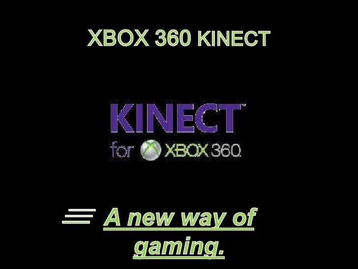 XBOX 360 KINECT<br />A new way of gaming. <br />