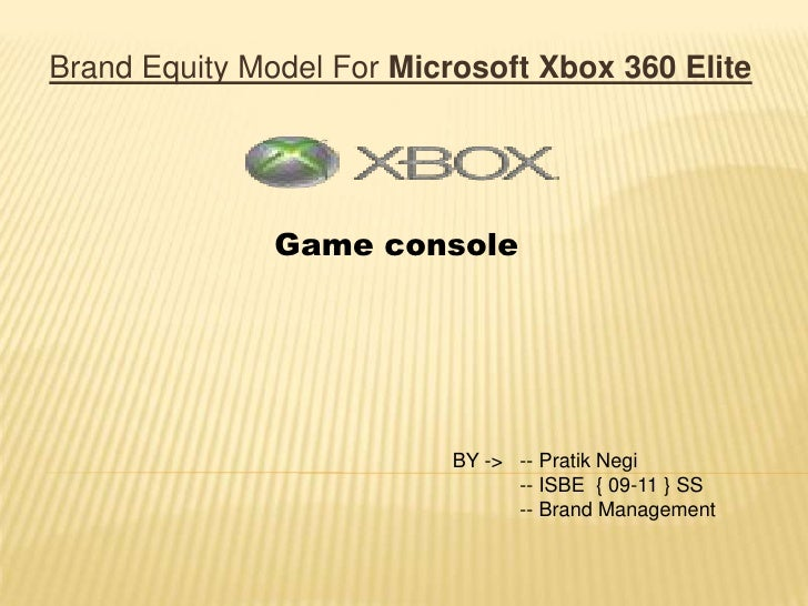 Brand Equity Model For Microsoft Xbox 360 Elite                    Game console                               BY -> -- Pra...
