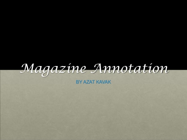 Magazine Annotation       BY AZAT KAVAK