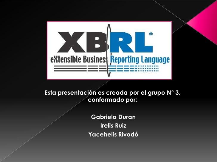 Esta presentación es creada por el grupo N° 3, conformado por:<br /> Gabriela Duran<br /> Irelis Ruiz<br /> Yacehelis Rivo...