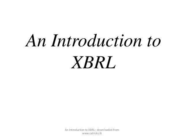 An Introduction to XBRL  An Introduction to XBRL : downloaded from www.catricks.tk