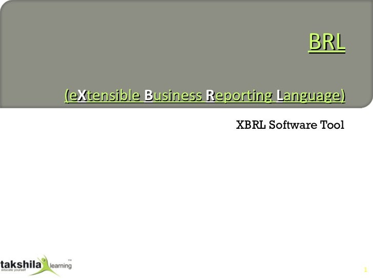 XBRL (e X tensible  B usiness  R eporting  L anguage) XBRL Software Tool