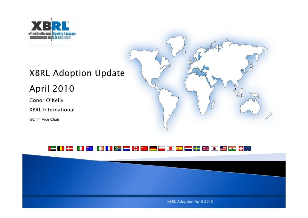 XBRL Adoption Update April 2010 Conor O'Kelly XBRL International ISC 1st Vice Chair                            XBRL Adopti...
