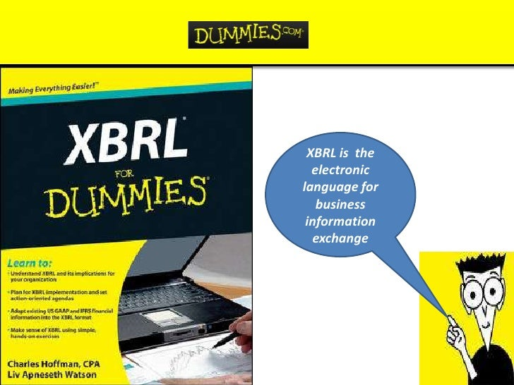 XBRL is the  electroniclanguage for   business information  exchange
