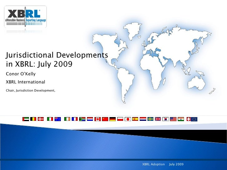 Jurisdictional Developments in XBRL: July 2009 Conor O'Kelly  XBRL International Chair, Jurisdiction Development,
