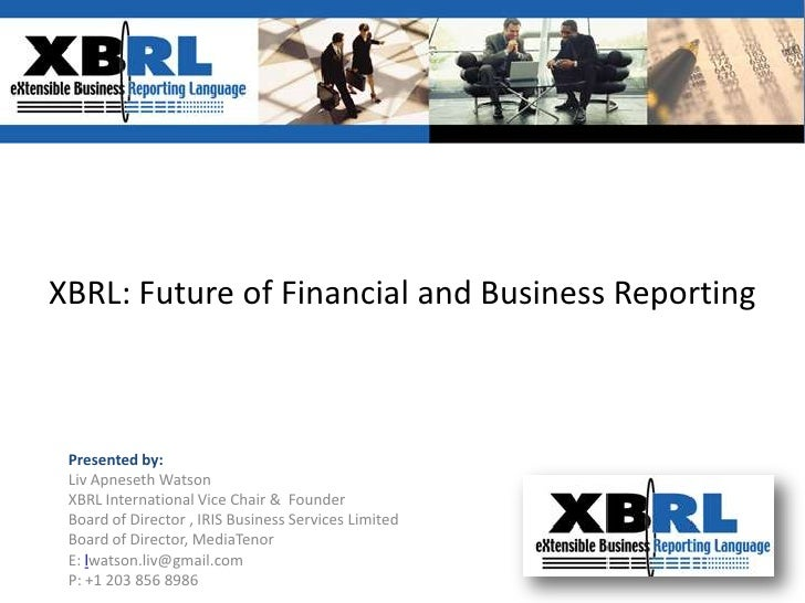 XBRL: Future of Financial and Business Reporting <br />Presented by: <br />Liv Apneseth Watson<br />XBRL International Vic...